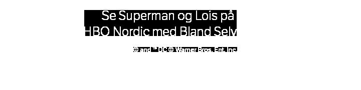 Se Superman og Lois på HBO Nordic med Bland Selv